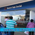 ➡ Créditos En El Banco Caja Social