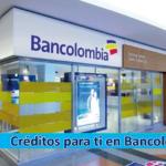 ➡ Bancolombia Tiene Créditos Para Ti