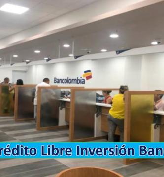 ➡ Créditos De Libre Inversión En Bancolombia